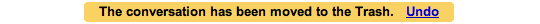Gmail undo: This conversation has been moved to the trash. Undo link.