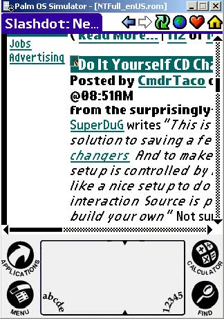 [Image shows original Slashdot site as displayed in the Palm Emulator. The layout is much too wide to fit on the screen and would require extensive side-scrolling to view even the article title.]