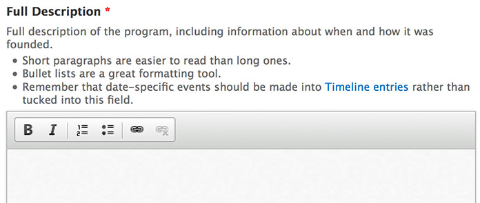 "WYSIWYG editor with a very limited selection of formatting buttons, and help text including advice like ""Remember that date-specific events should be made into Timeline entries rather than tucked into this field."""