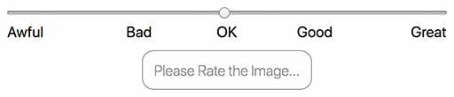 "A slider with evenly-spaced spaced labels from left to right reading respectively, ""Awful"", ""Bad"", ""OK"", ""Good"", ""Great"". Below it is a disabled button with the text ""Please Rate the Image...""."