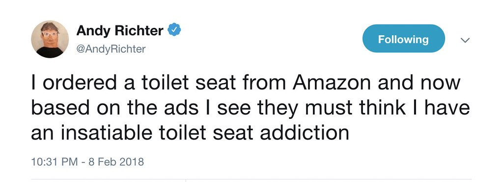 A tweet from Andy Richter saying 'I ordered a toilet seat from Amazon and now based on the ads I see they must think I have an insatiable toilet seat addiction'