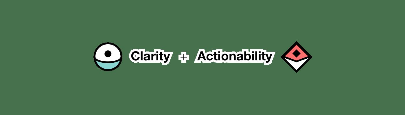 Clarity plus Actionability